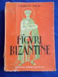 CHARLES DIEHL - FIGURI BIZANTINE - EDITURA SOCEC -INTERBELICA