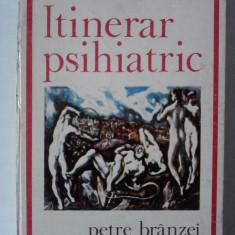 Itinerar psihiatric - Petre Branzei - Carte Psihiatrie