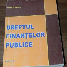 VASILE IANCU - DREPTUL FINANTELOR PUBLICE. EDITIA A 4-A 2012 - Carte Legislatie