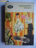 MAUPASSANT-BEL-AMI  ,COLECTIA BPT 1969,408 PAG,STARE FOARTE BUNA