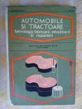 Automobile si tractoare tehnologia fabricarii intretinerii si repararii Constatinescu M
