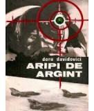 ARIPI DE ARGINT DE DORU DAVIDOVICI,EDITURA MILITARA 1983,STARE BUNA