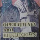 Stetson Kennedy - Operatiunea anti Ku-Klux-Klan - Roman, Anul publicarii: 1992
