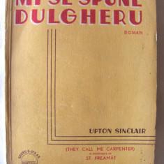"""Carte veche: """"MI SE SPUNE DULGHERU"""", Upton Sinclair, 1931, Alta editura"""