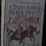 Maurice Druon - Regii blestemati 7 - Cand un rege pierde Franta - Roman, Anul publicarii: 1986