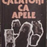 Ion Bolos - Calatori ca apele - Roman, Anul publicarii: 1986