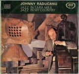 Johnny Răducanu - Jazz In Țara Mea / Jazz In My Country (Seria Jazz Nr. 11) PRIMA EDITIE 1976 (Vinyl), VINIL, electrecord