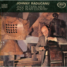 Johnny Răducanu - Jazz In Țara Mea / Jazz In My Country (Seria Jazz Nr. 11) PRIMA EDITIE 1976 (Vinyl) - Muzica Jazz electrecord, VINIL