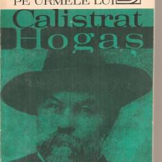 (C4050) PE URMELE LUI CALISTRAT HOGAS DE VALENTIN CIUCA, EDITURA SPORT-TURISM, BUCURESTI, 1981 - Biografie