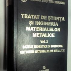 Tratat de stiinta si ingineria materialelor metalice -volumul 2 -Bazele teoretice si ingineria obtinerii materialelor metalice - Carti Metalurgie