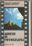 (C4016) MUNTII SI FOTOGRAFIA DE EMILIAN CRISTEA SI EUGEN IAROVICI, EDITURA TEHNICA,