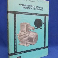 C.RADUTI / E.NICOLESCU - MASINI ELECTRICE ROTATIVE FABRICATE IN ROMANIA [ INDREPTAR PENTRU ALEGERE, SPECIFICARE, EXPLOATARE, REPARARE ] - TEHNICA - 1981