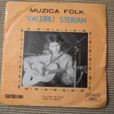 Valeriu sterian disc single Muzica Folk electrecord cu iubirea de mosie cantec de oameni, VINIL