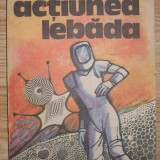 George Anania - Actiunea Lebada - Roman, Anul publicarii: 1991