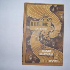 Omar Khayyam - CATRENE  Ai clipa doar... ,rf3/1