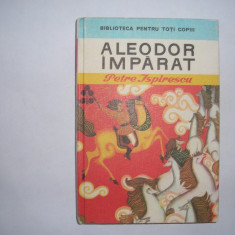 ALEODOR IMPARAT DE PETRE ISPIRESCU, EDITURA ION CREANGA, BUCURESTI, 1975,rf3/1