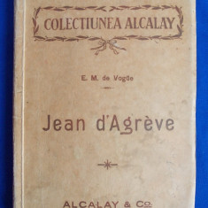 I.GR.PERIETEANU ( TRADUCERE) - JEAN D'AGREVE DE EUGEN MELCHIOR DE VOGUE  - 1915
