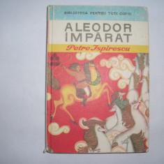ALEODOR IMPARAT DE PETRE ISPIRESCU, EDITURA ION CREANGA, BUCURESTI, 1975, rf3/1 - Carte de povesti
