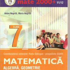 (C4112) MATE + 11 / 12 MATEMATICA, ALGEBRA, GEOMETRIE, PARTEA II, AUTOR: ANTON NEGRILA, EDITURA PARALELA 45, COORD. RADU GOLOGAN, 2011 - Manual scolar paralela 45, Clasa 7