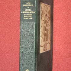OVID DENSUSIANU - VIATA PASTOREASCA IN POEZIA NOASTRA POPULARA - Carte traditii populare