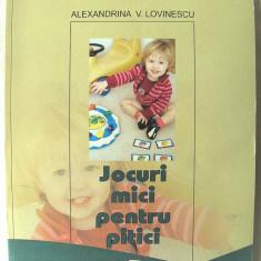"""""""JOCURI MICI PENTRU PITICI"""", Alexandrina V. Lovinescu, 2007. Absolut noua - Carte educativa"""