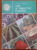 CUM SE INMULTESC PLANTELE - Valeriu Zanoschi, Alta editura