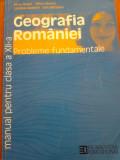 GEOGRAFIA ROMANIEI. Probleme fundamentale - Manual pentru clasa a XII-a, Humanitas