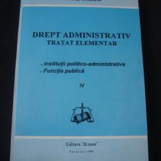 ANTONIE IORGOVAN - DREPT ADMINISTRATIV * INSTITUTII POLITICO ADMINISTRATIVE * FUNCTIA PUBLICA IV {1994} - Carte Drept administrativ