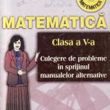 MATEMATICA CLASA A V A CULEGERE DE PROBLEME IN SPRIJINUL MANUALELOR ALTERNATIVE de GEORGETA BURTEA ED. CARMINIS - Culegere Matematica