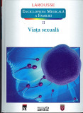 Enciclopedia medicala a familiei, vol. 2 - Viata sexuala, LAROUSSE