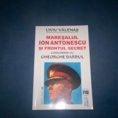 MARESALUL ION ANTONESCU SI FRONTUL SECRET LIVIU VALENAS - Istorie