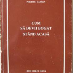 """CUM SA DEVII BOGAT STAND ACASA"", Philippe Cazman. Carte noua, Alta editura"