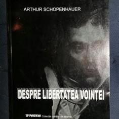 A. Schopenhauer DESPRE LIBERTATEA VOINTEI Ed. Paideia 2003, Alta editura