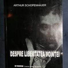 A. Schopenhauer DESPRE LIBERTATEA VOINTEI Ed. Paideia 2003 - Filosofie