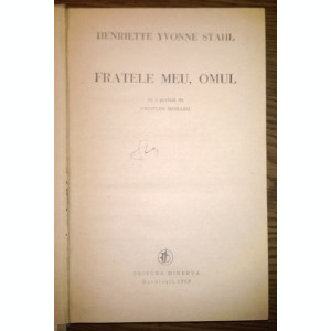 Carte -Henriette Yvonne Stahl - Fratele meu, omul