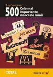 Cele mai importante 500 de marci (branduri) ale lumii.de la Adidas la Zippo, Alta editura