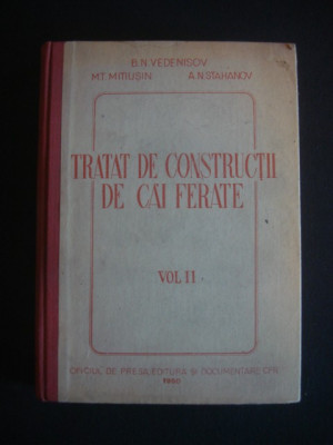 B. N. VEDENISCOV, M. T. MITIUSIN, A. N. STAHANOV - TRATAT DE CONSTRUCTII DE CAI FERATE volumul 2 foto
