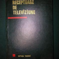 RECEPTOARE DE TELEVIZIUNE - EDITURA TEHNICA 1967
