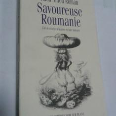 SAVOUREUSE ROUMANIE -Radu Anton Roman (bucate, vinuri si obiceiuri romanesti-in limba franceza - Carte Retete traditionale romanesti
