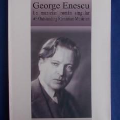 VIOREL COSMA - GEORGE ENESCU * UN MUZICIAN ROMAN SINGULAR - BUCURESTI - 2005 - Carte Arta muzicala