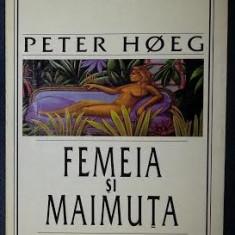 Peter Hoeg FEMEIA SI MAIMUTA Ed. Univers 1999, Alta editura