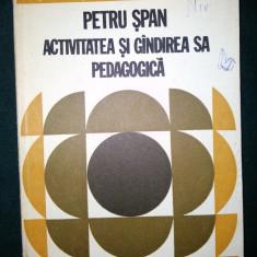 Petru Span, Activitatea si gandirea sa pedagogica. Autor : Teodor Gal - Carte dezvoltare personala