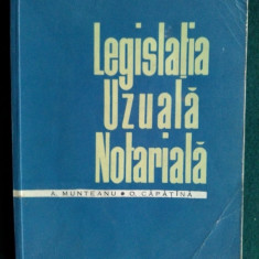 LEGISLATIA UZUALA NOTARIALA AUTORI: A. MUNTEANU* O.CAPATANA Ed. Stiintifica Bucuresti 1962 - Carte Legislatie