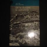 VICTOR BARLADEANU - DE LA DUNARE LA ADRIATICA* ITINERAR IUGOSLAV {1966} - Carte Geografie