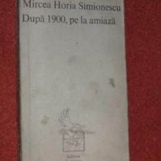 Dupa 1900, pe la amiaza - Mircea Horia Simionescu (autograf)