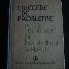CULEGERE DE PROBLEME PENTRU ADMITEREA IN INVATAMANTUL SUPERIOR*  MATEMATICA, FIZICA, CHIMIE