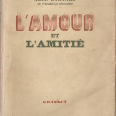 ABEL BONNARD - L'AMOUR ET L'AMITIE / IUBIREA SI PRIETENIA { 1940, 286 pp, carte in lb. franceza} - Carte in franceza