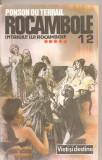 (C4479) ROCAMBOLE 12, INTRIGILE LUI ROCAMBOLE DE PONSON DU TERRAIL, VOL.5, EDITURA LOGOS, 1992, Alta editura