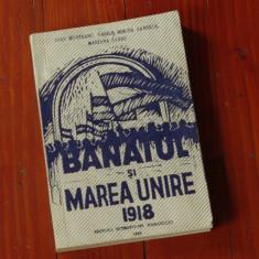 Carte ---- Banatul si Marea Unire 1918 - ed. Mitropoliei Banatului 1992 - 416 pagini - Istorie