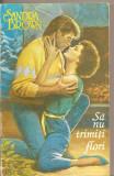 (C4446) SA NU TRIMITI FLORI DE SANDRA BROWN, EDITURA MIRON, BUCURESTI, 1994, TRADUCERE DE GHITA-POPESCU-DOREANU IOANA